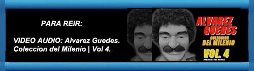 VIDEO AUDIO Para reir: Alvarez Guedes | Coleccion del Milenio | Vol 4.      cubademocraciayvida.org                                                                                                                                                                                                               web/folder.asp?folderID=136