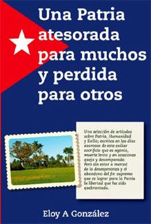 """MÉDICO Y ESCRITOR ELOY A. GONZÁLEZ: EXCELENTE NUEVO LIBRO:  """"Una Patria atesorada para muchos  y perdida para otros"""""""