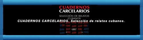 CUADERNOS CARCELARIOS. Selección de relatos cubanos. La Colección Arte Imposible inaugura su andadura con un libro escrito por creadores privados de libertad en las cárceles cubanas.          CUBADEMOCRACIAYVIDA.ORG                                                                                                                                                   web/folder.asp?folderID=136