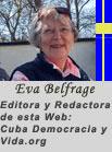 """Eva Belfrage. Editora y Redactora y Editor and collaborator for the English/Swedish page of """"Cuba Democracia y Vida.org"""""""