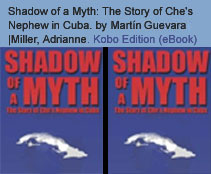 Kobo Edition (eBook): Shadow of a Myth: The Story of Che's Nephew in Cuba. By Guevara, Mart�n|Miller, Adrianne