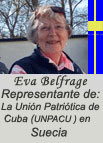 "Eva Belfrage: Representante de la Unión Patriótica de Cuba (UNPACU) en Suecia. Editor and collaborator for the English/Swedish page of ""Cuba Democracia y Vida"""