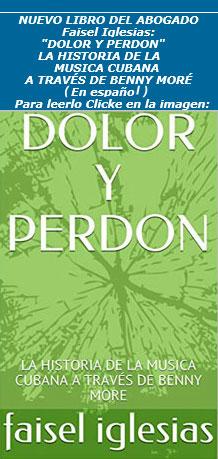 """NUEVO LIBRO DEL ABOGADO Faisel Iglesias: """"DOLOR Y PERDON"""" LA HISTORIA DE LA MUSICA CUBANA A TRAVÉS DE BENNY MORE (En español)"""