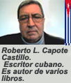 Roberto L. Capote Castillo. Escritor cubano. Ha escrito varios libros.