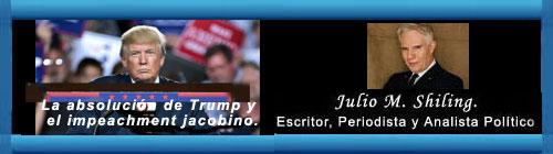 La absolución de Trump y el impeachment jacobino. La absolución de Trump es un paso en la dirección correcta y se esperaba. La República ganó una batalla importante y las guerras se ganan batalla a batalla. Por Julio M. Shilin.                                        CubaDemocracia y Vida.ORG                                                                                                                                                                                web/folder.asp?folderID=136