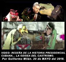 VIDEO: RESEÑA DE LA HISTORIA PRESIDENCIAL CUBANA. LA ODISEA DEL CASTRISMO. Por Guillermo Milán. 20 de MAYO del 2018.