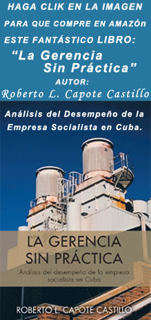 """HAGA CLIK EN LA IMAGEN PARA QUE COMPRE EN AMAZÓN ESTE FANTÁSTICO LIBRO: """"La Gerencia Sin Práctica"""" AUTOR: Roberto L. Capote Castillo. Análisis del Desempeño de la Empresa Socialista en Cuba."""